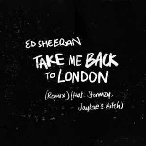 Ed Sheeran - Take Me Back to London (Remix) Ft. Stormzy, Jaykae & Aitch